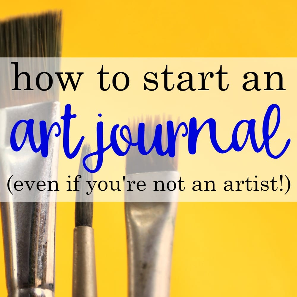 How to Start an Art Journal Even If You're Not An Artist