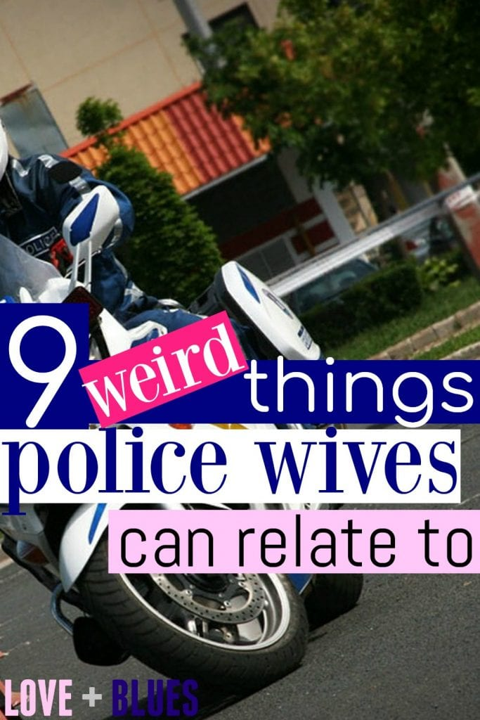 I'm dying. This is so spot-on. Police wife life is weird.