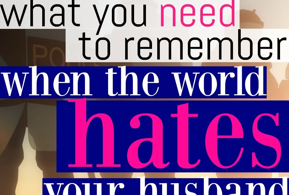 What You Need To Remember When The World Hates Your Husband