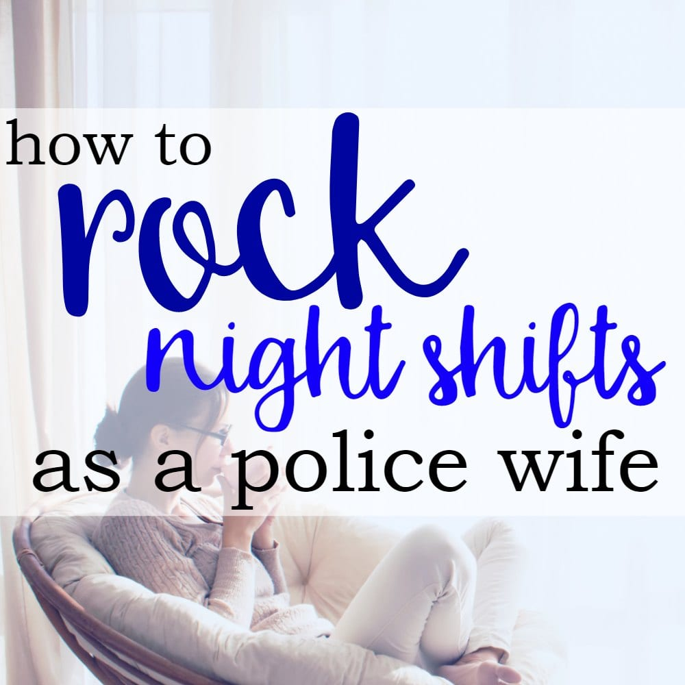 10 Ways To Rock Night Shifts As A Police Wife