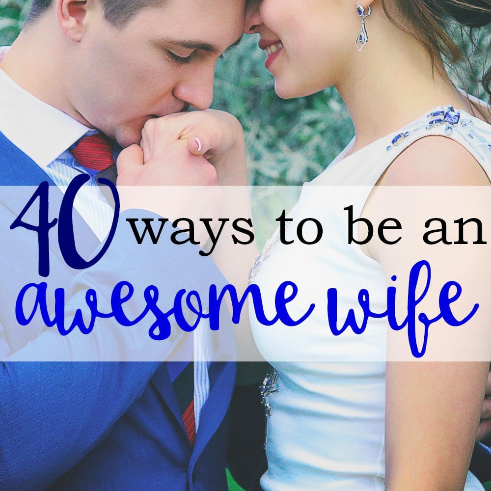 40 Ways To Be An Awesome Wife