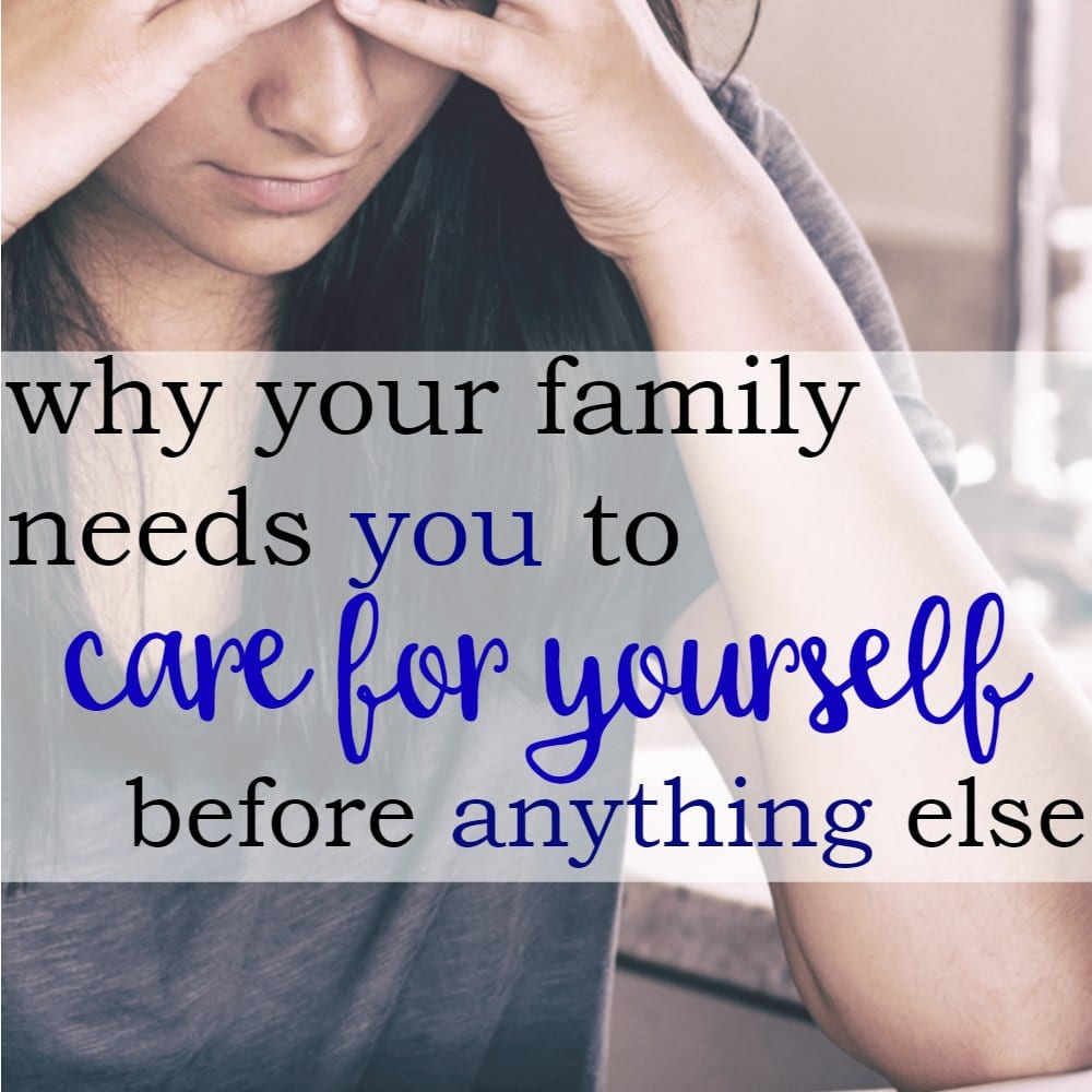 Why Your Family Needs You Care For Yourself (Before Anything Else)