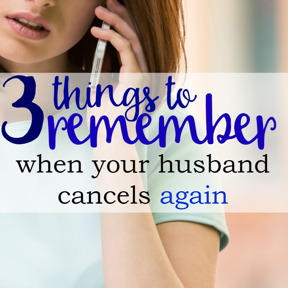 3 Things To Remember When Your Husband Cancels Again