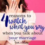4 Reasons To Watch What You Say About Your Marriage