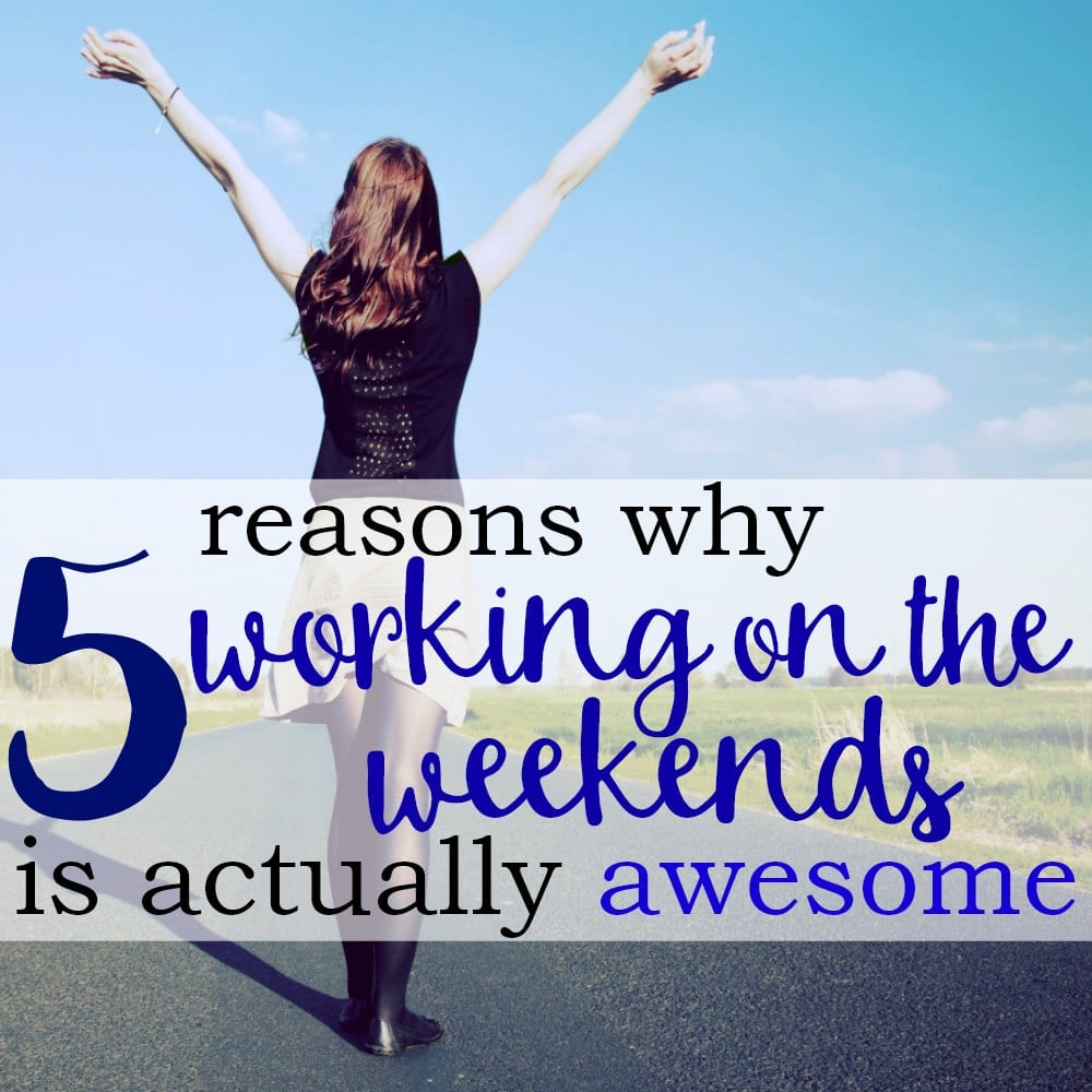 5 Reasons Working On The Weekends Is Actually Awesome