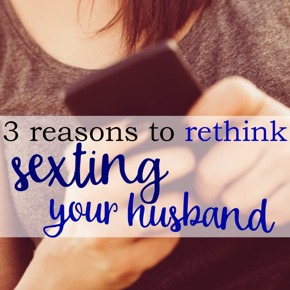 3 Reasons to Rethink Sexting Your Husband