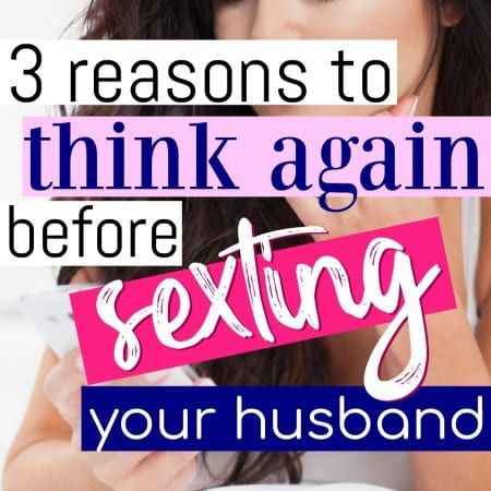 3 Reasons You Should Rethink Sexting Your Husband