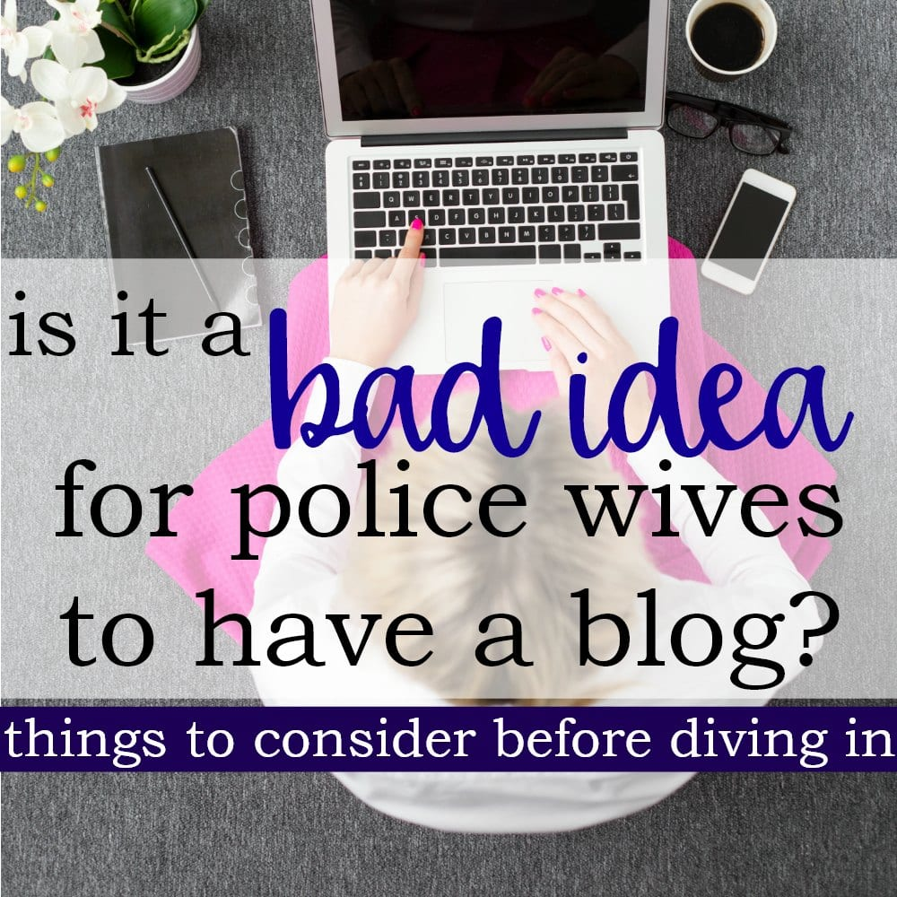 Is It A Bad Idea For Police Wives To Have A Blog?