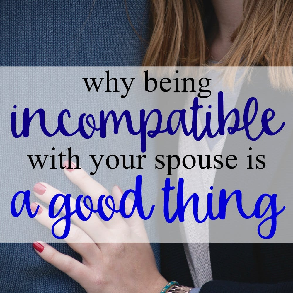 Why Being Incompatible With Your Spouse Is A Good Thing