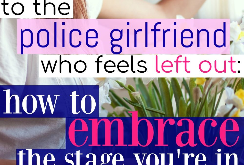 To The Police Girlfriend Who Feels Left Out
