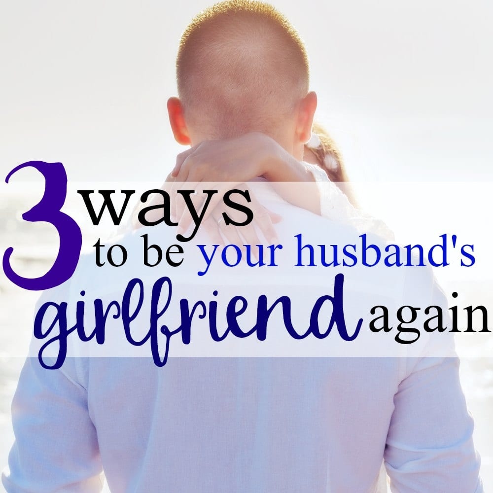 3 Ways To Be Your Husband's Girlfriend Again