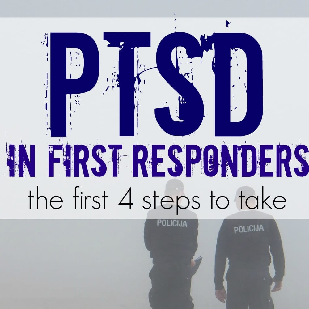 PTSD In First Responders: The First 4 Steps To Take