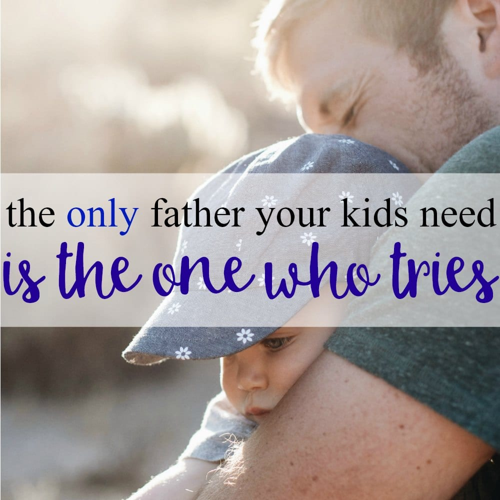 The Only Father Your Kids Need Is The One Who Tries.