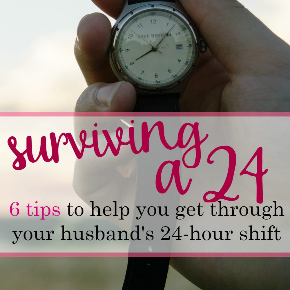 Surviving a 24: 6 Tips to Get Through your Husband's 24 Hour Shift