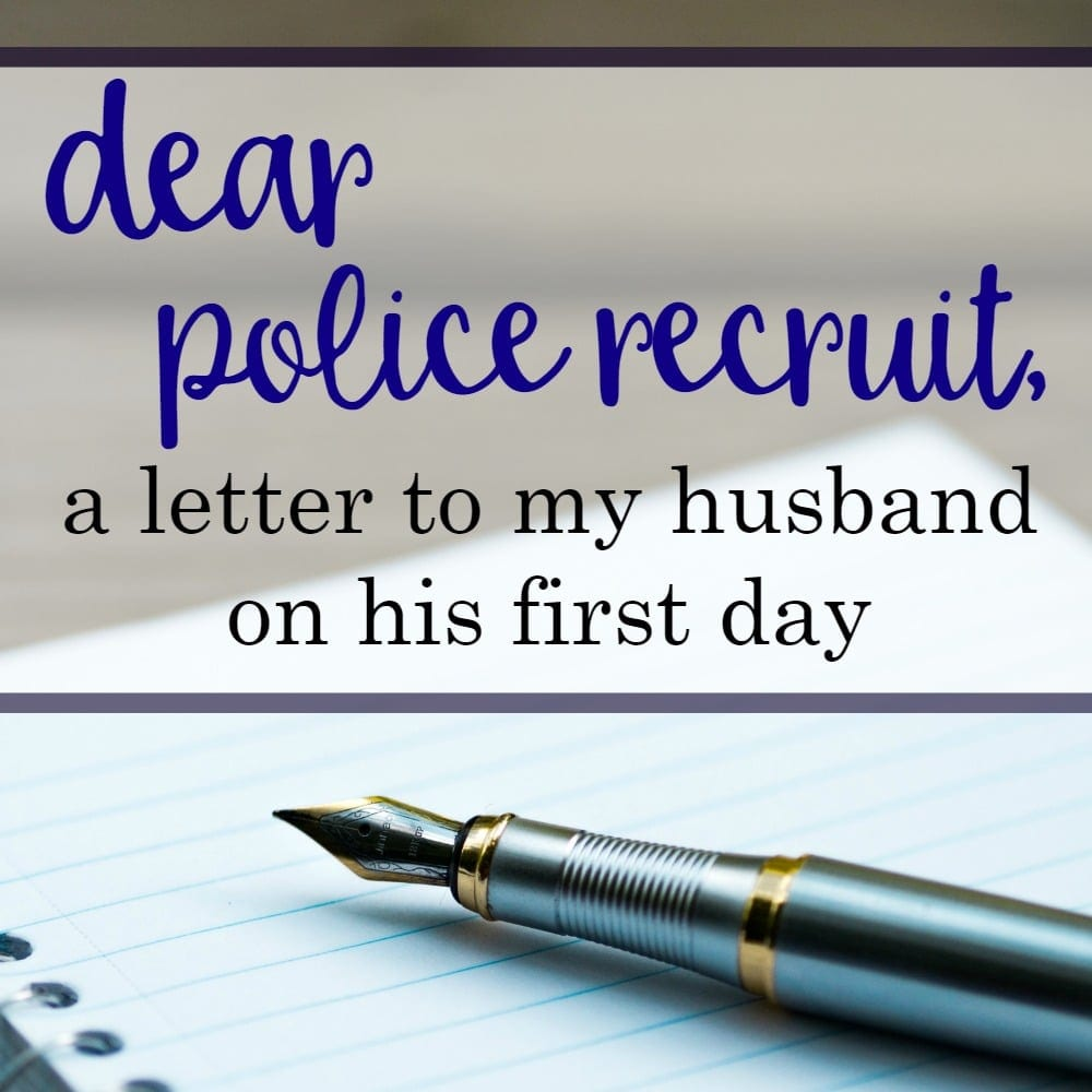 Dear Police Recruit (A Letter to my Husband on his First Day)