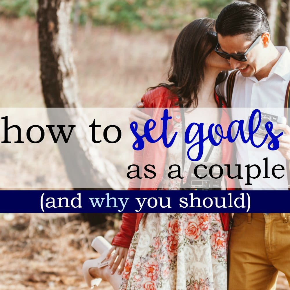 How To Set Goals as a Couple (And Why You Should)