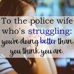 To The Police Wife Who's Struggling: You're Doing Better Than You Think You Are