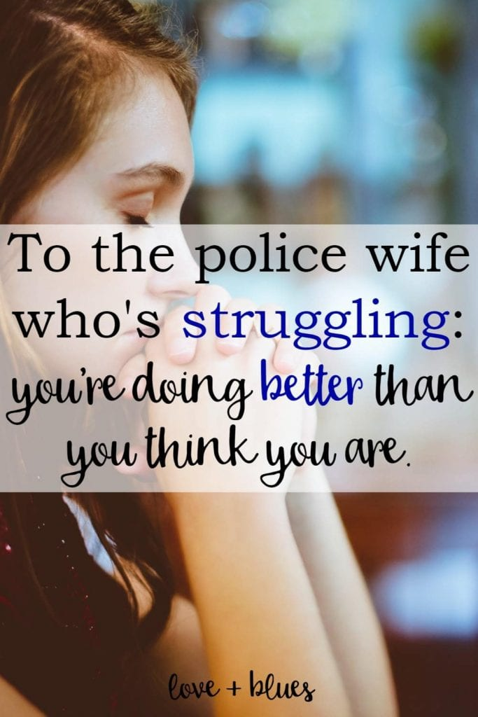 Seriously crying.  This is exactly what I needed to read right now.  Police wife life is hard but I know I'll be stronger for it.