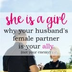 She is a Girl: Why your Husband's Female Partner is your Ally, Not Your Enemy