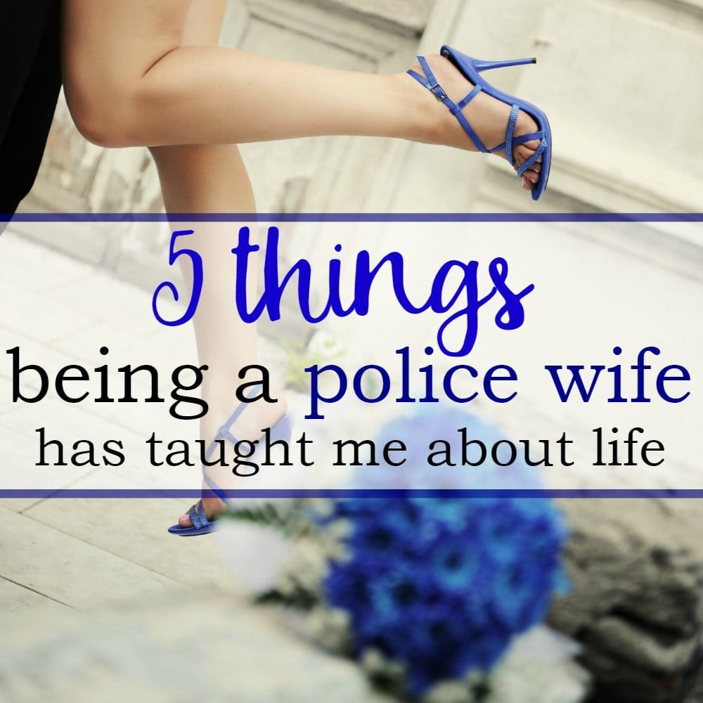 5 Things Being A Police Wife Taught Me About Life