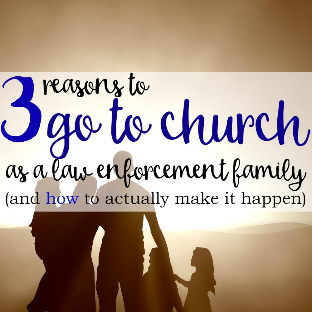 3 Reasons To Go To Church as a Law Enforcement Family (And How To Make It Happen)