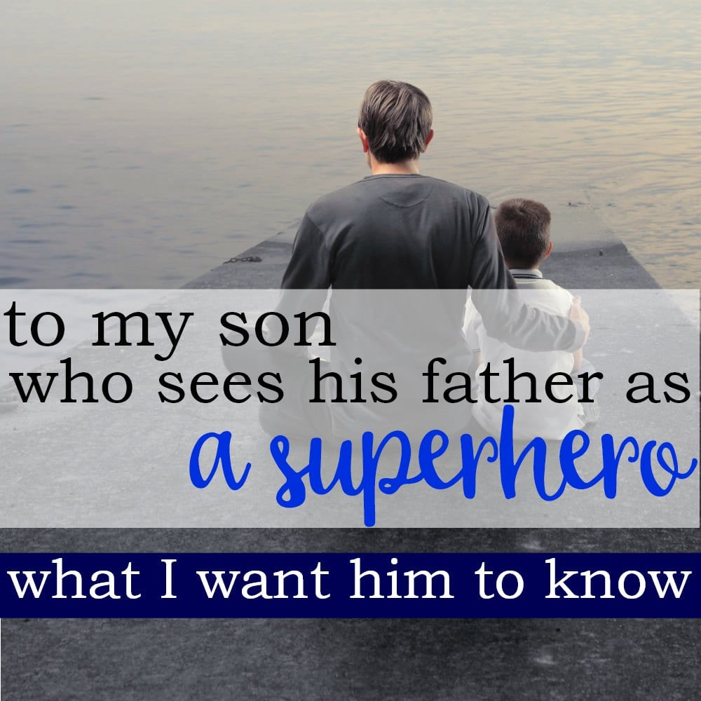 To My Son Who Sees His Daddy As a Super Hero