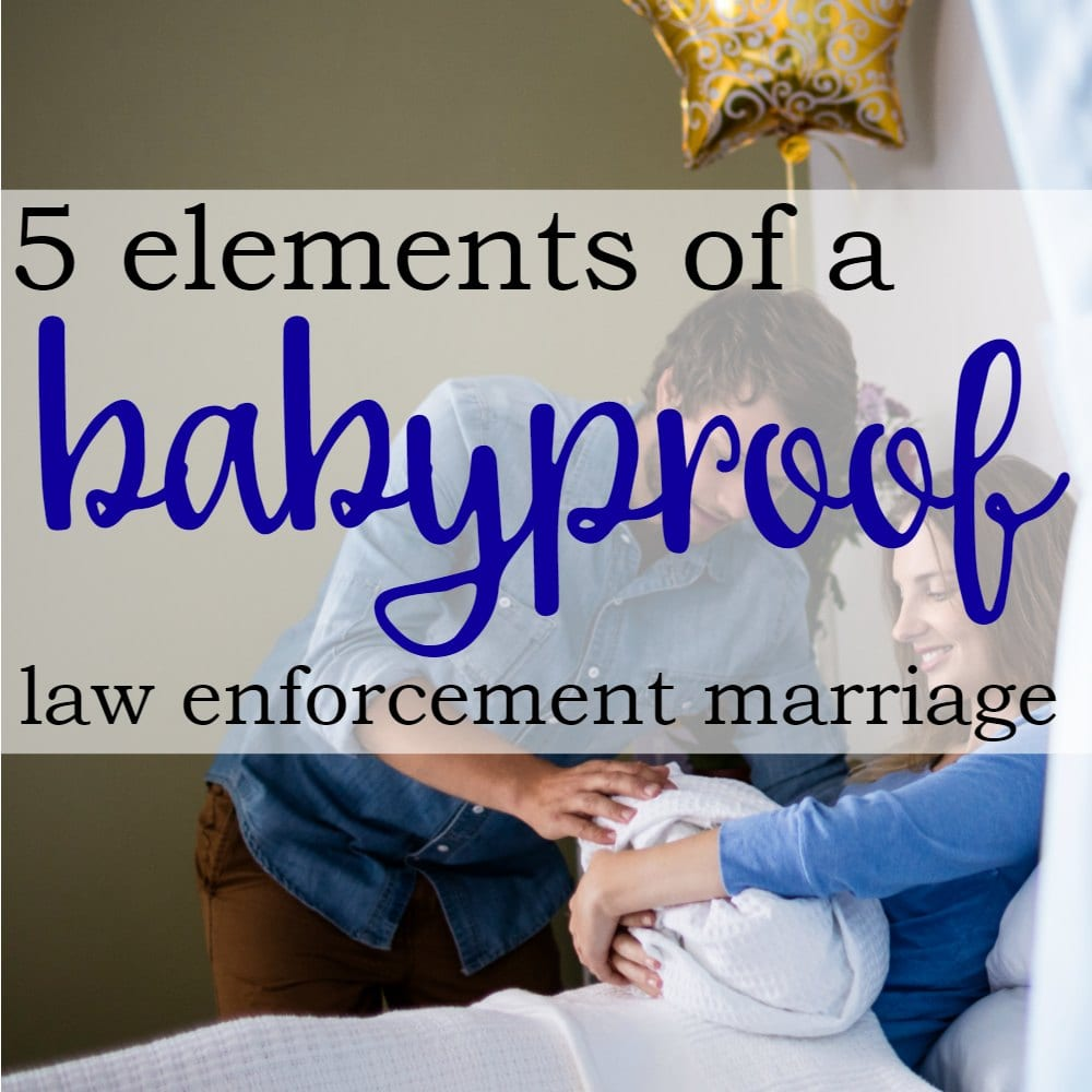 5 Elements of a Babyproof Law Enforcement Marriage