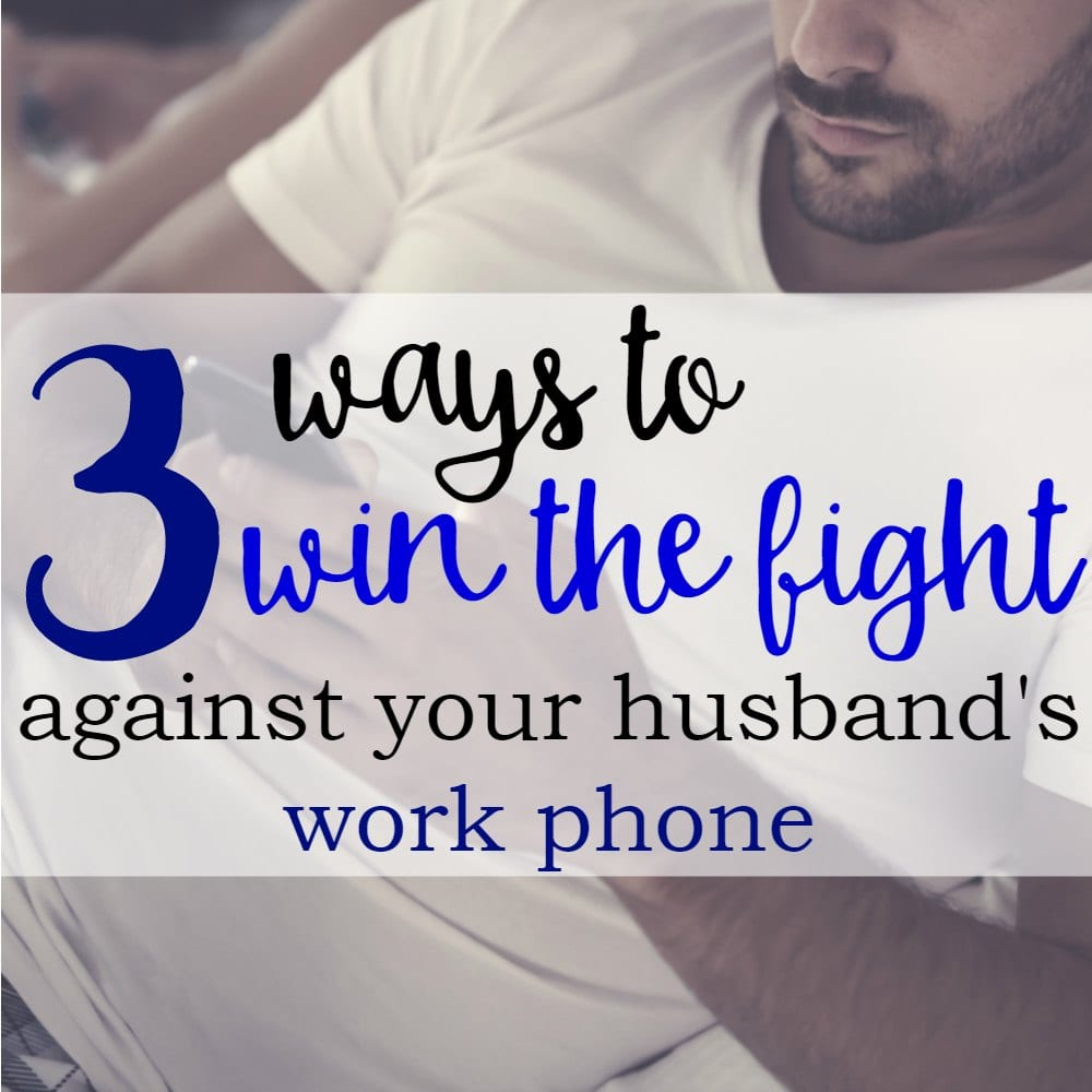 3 Ways to Win The Fight Against Your Husband's Work Phone