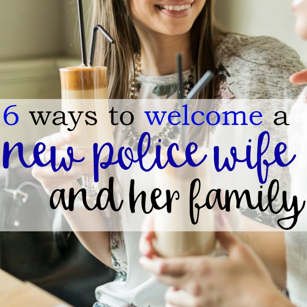 6 Ways To Welcome A New Police Wife and Her Family Into Your Department