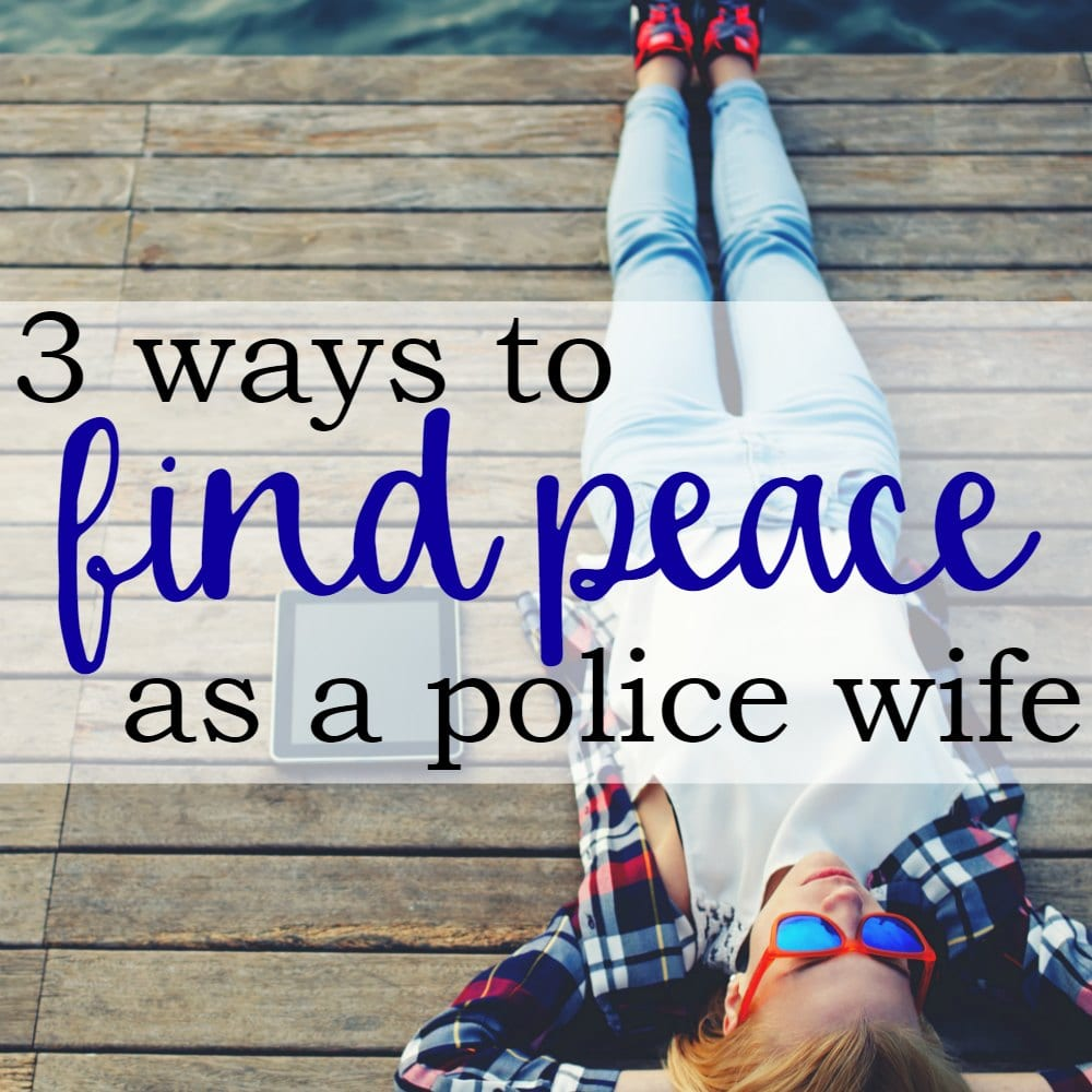 3 Ways To Find Peace As A Police Wife