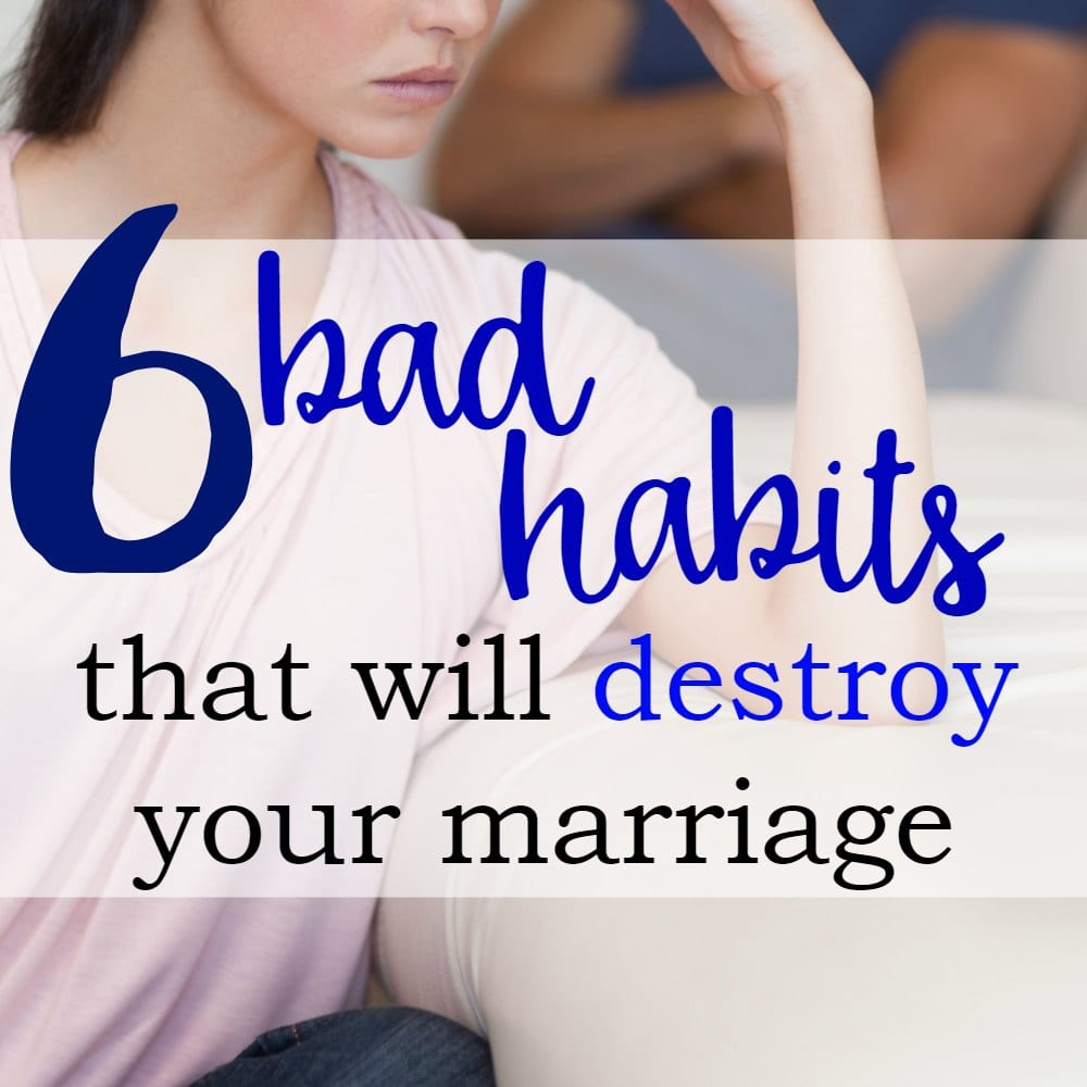 6 Bad Habits That Will Destroy Your Marriage