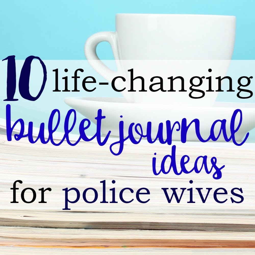 10 Life-Changing Bullet Journal Ideas for Police Wives