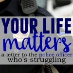 Your Life Matters:  A Letter To The Police Officer Who's Struggling
