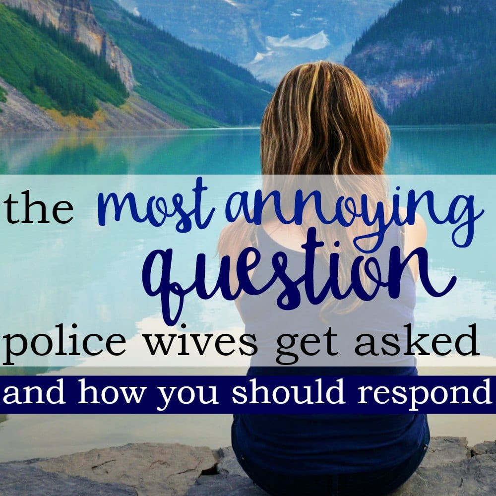 The Most Annoying Question Police Wives Get Asked (And How To Deal With It)
