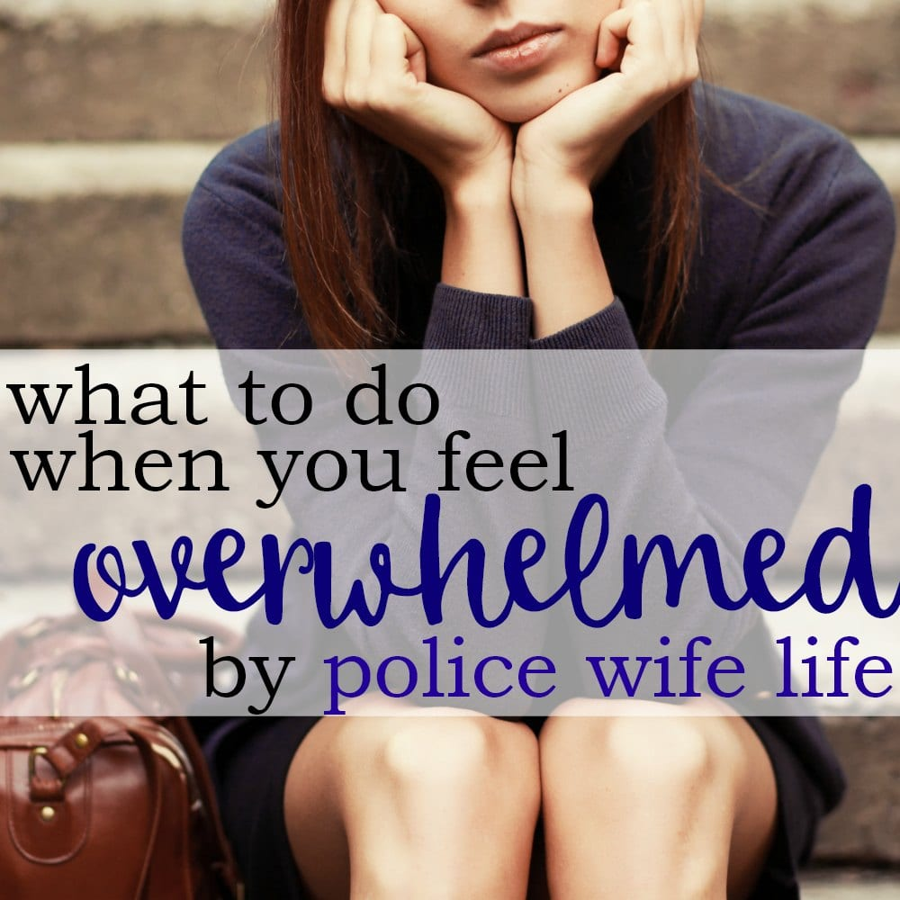 4 Things To Do When You Feel Overwhelmed by Police Wife Life