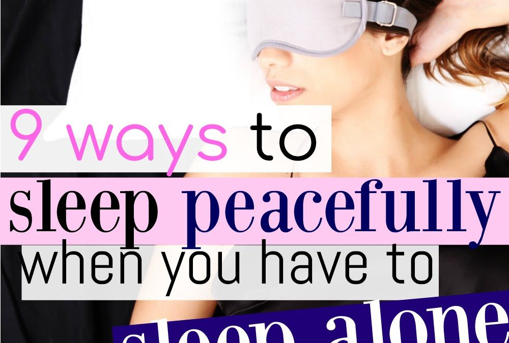 9 Ways To Sleep Peacefully When You Have To Sleep Alone