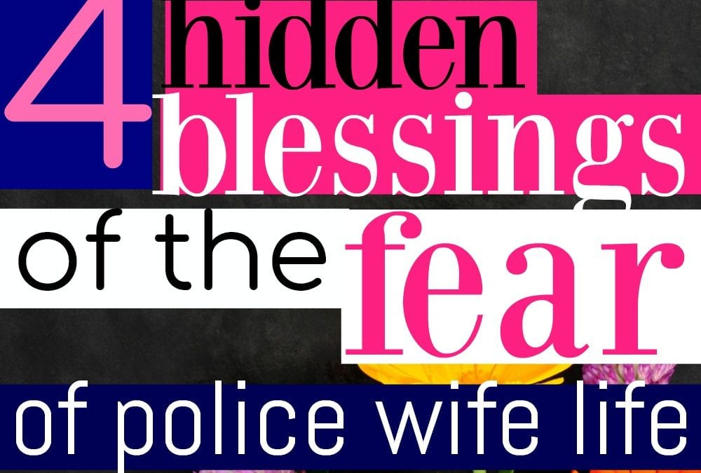 The 4 Hidden Blessings of the Fear of Police Wife Life