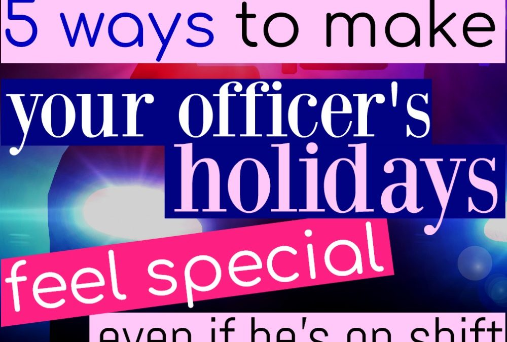 5 Ways To Make The Holidays Special For Your Officer