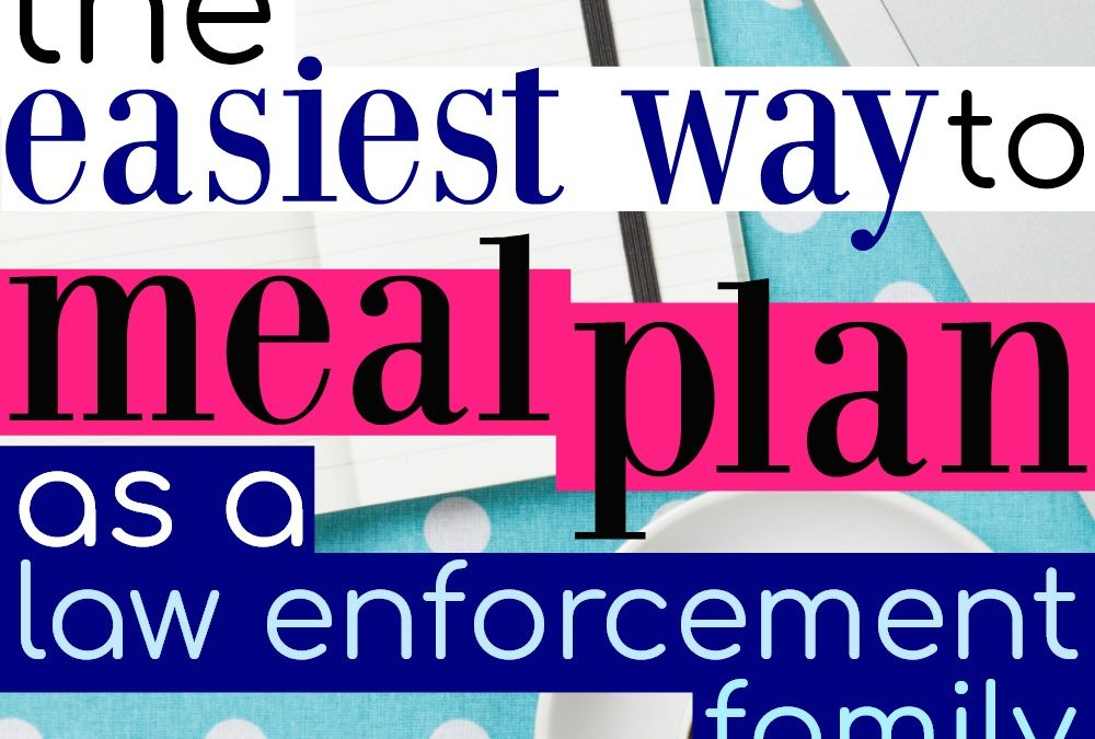 The Best Way to Meal Plan as a Law Enforcement Family
