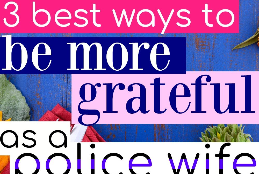 How To Be More Grateful as a Police Wife