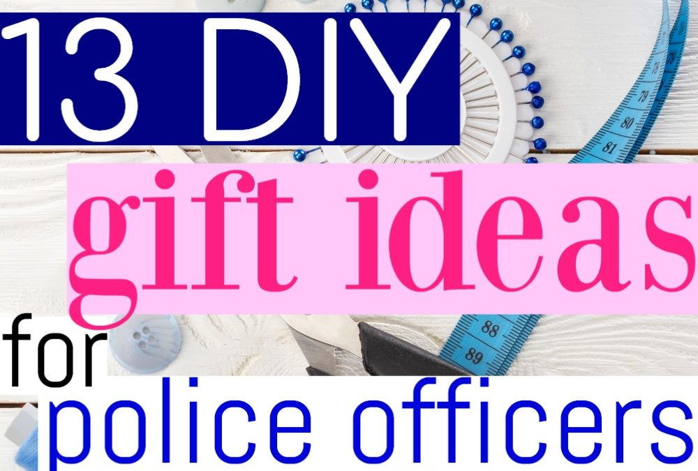 13 Surprisingly Simple DIY Gift Ideas for Police Officers