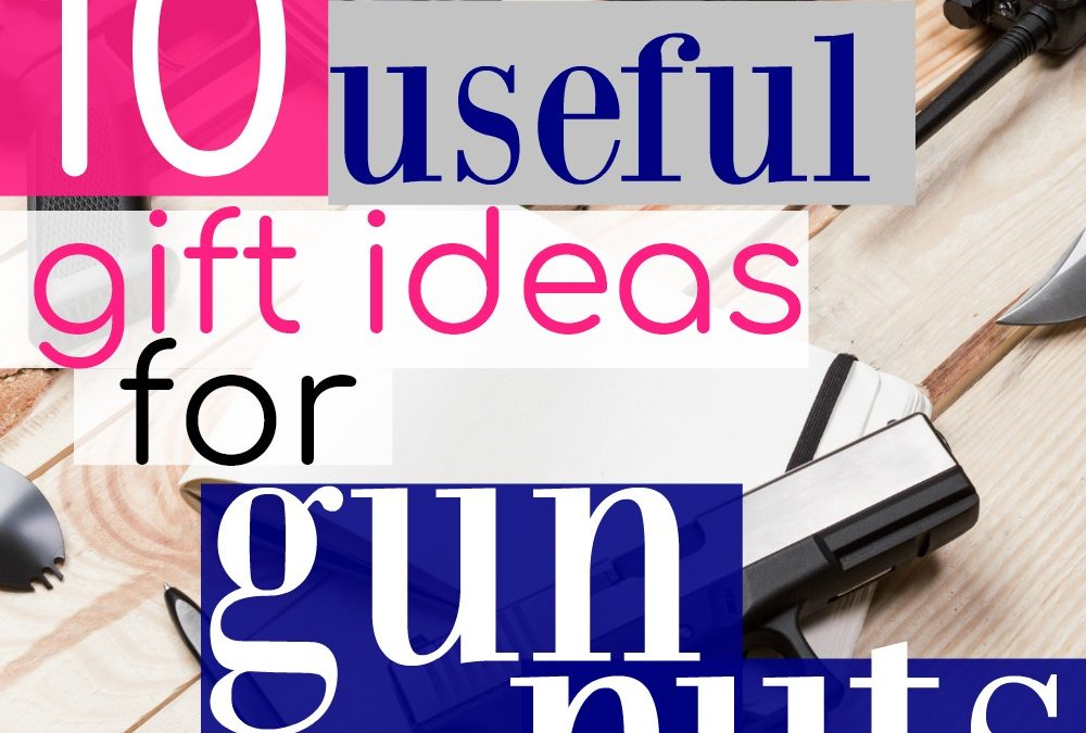 10 Useful Gift Ideas for Gun Nuts