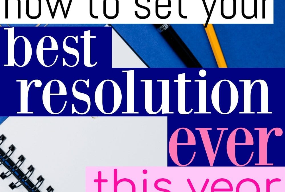 How To Set Your Best New Year's Resolution Ever