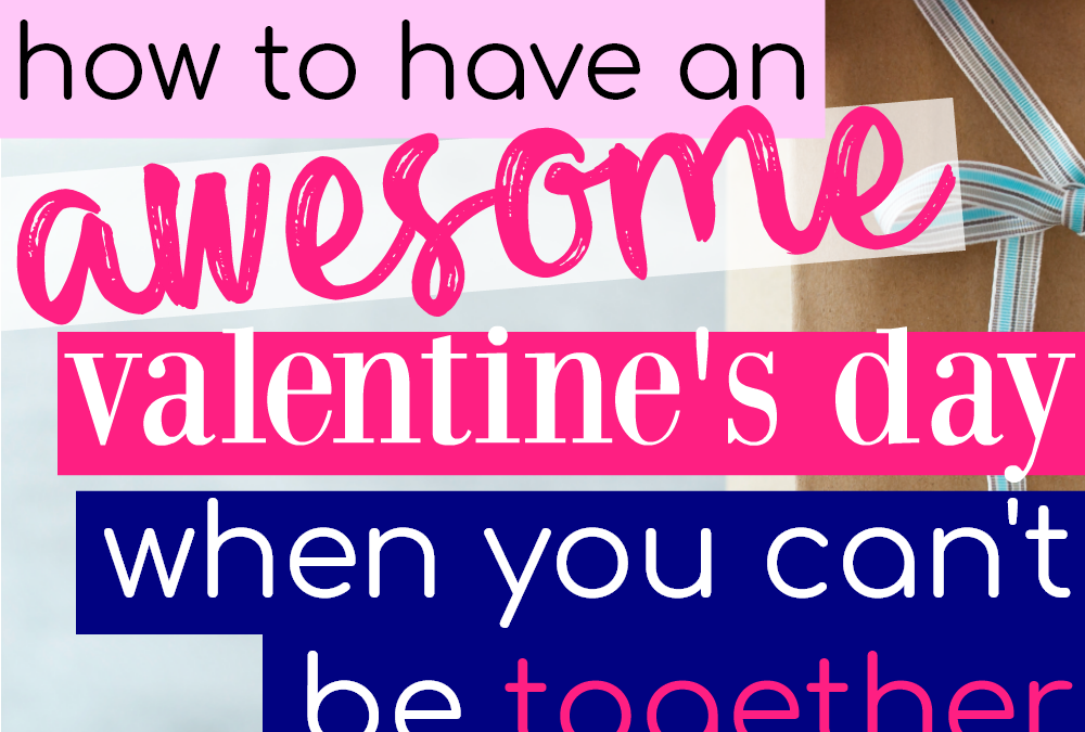 How To Have An Awesome Valentine's Day Apart