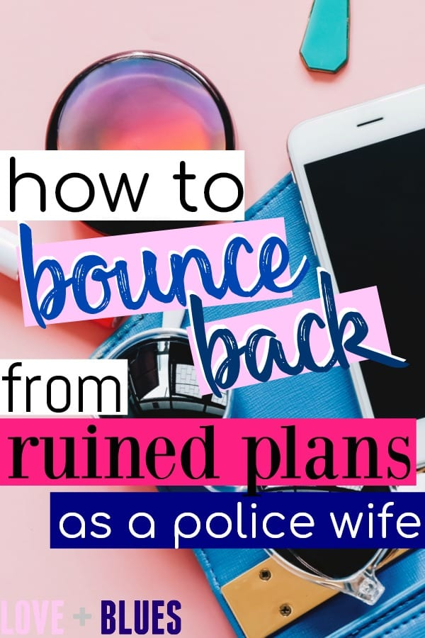 Like half or more of the time we plan to do anything, they end up ruined! This is super helpful. How To Bounce Back From Ruined Plans as a Police Wife