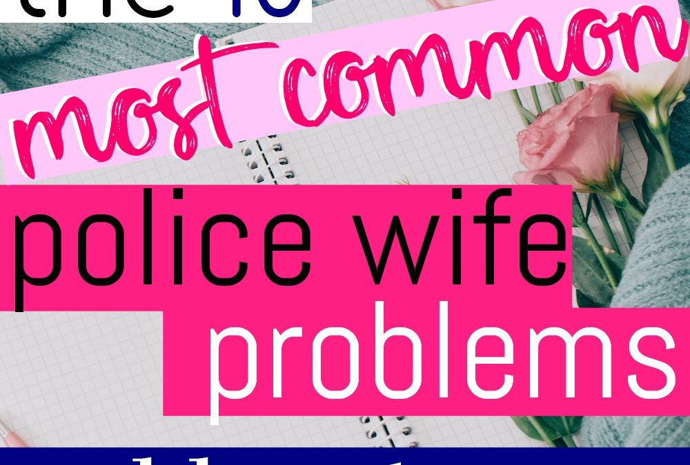 How To Cope With The 10 Most Common Police Wife Problems
