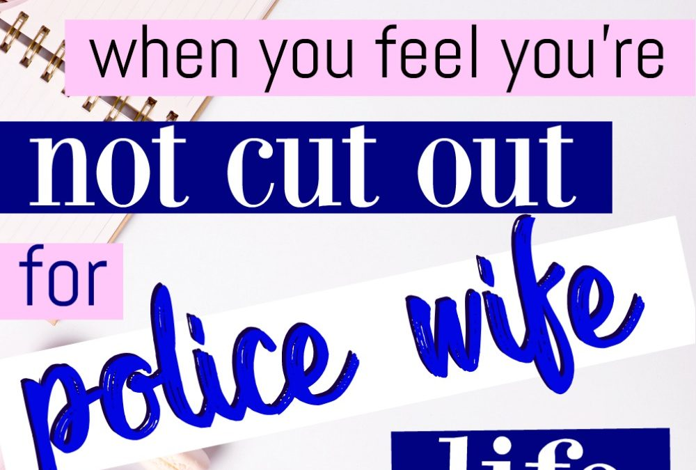 5 Things To Know If You Don't Feel Cut Out For Police Wife Life