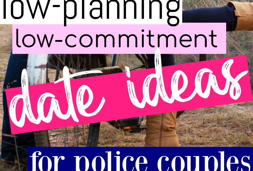The Best Low-Commitment Date Ideas for Police Couples