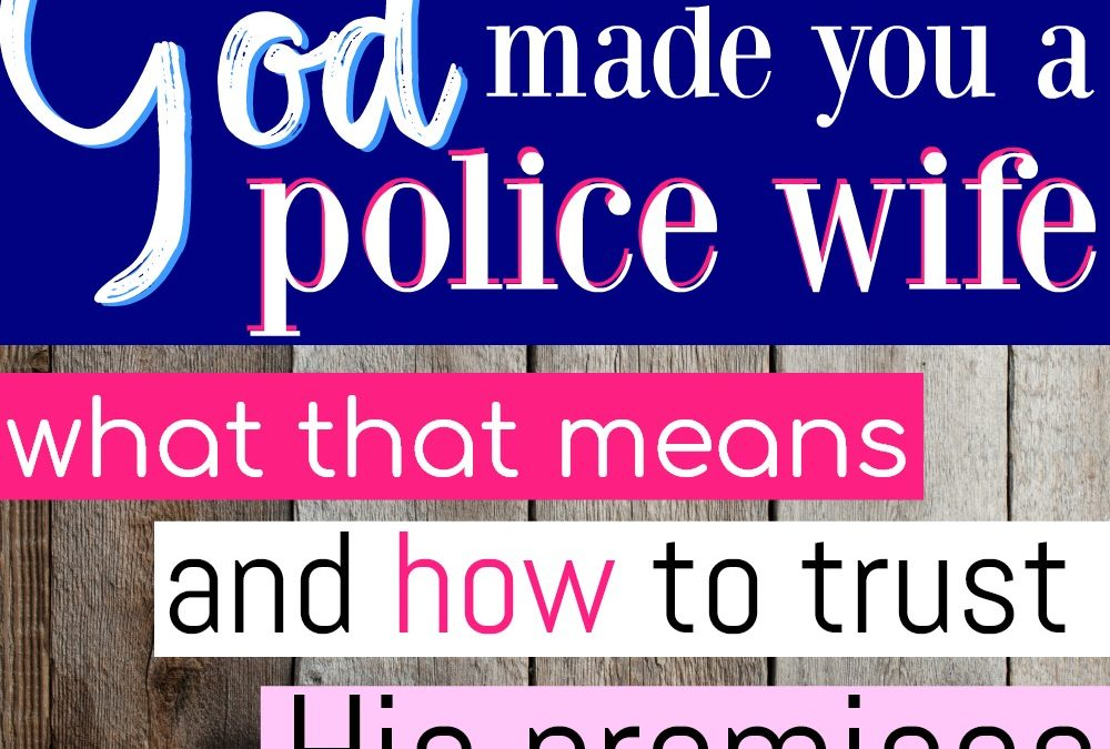 God Made You A Police Wife: 5 Ways To Make The Most Of That