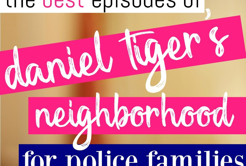 The Best Episodes of Daniel Tiger for Police Families